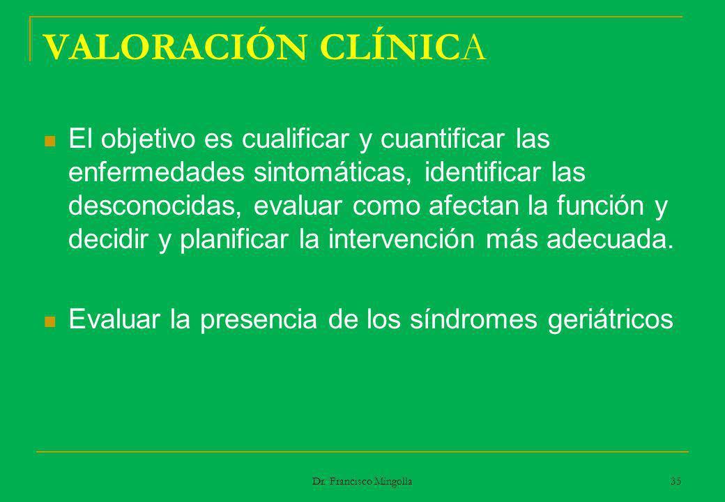 VALORACIÓN CLÍNICA El objetivo es cualificar y cuantificar las enfermedades sintomáticas, identificar las desconocidas, evaluar como afectan la funció