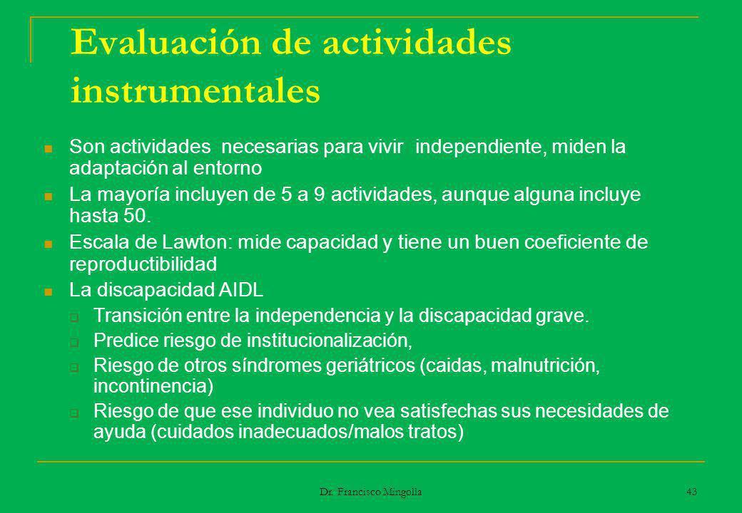 Evaluación de actividades instrumentales Son actividades necesarias para vivir independiente, miden la adaptación al entorno La mayoría incluyen de 5