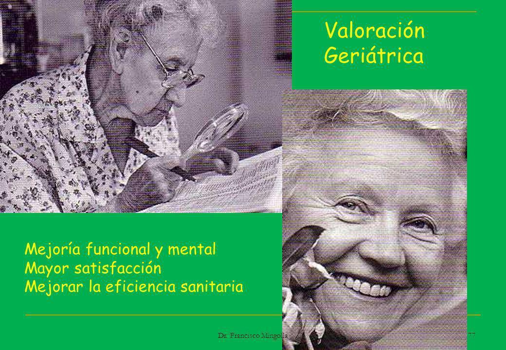 Mejoría funcional y mental Mayor satisfacción Mejorar la eficiencia sanitaria Valoración Geriátrica 77 Dr. Francisco Mingolla