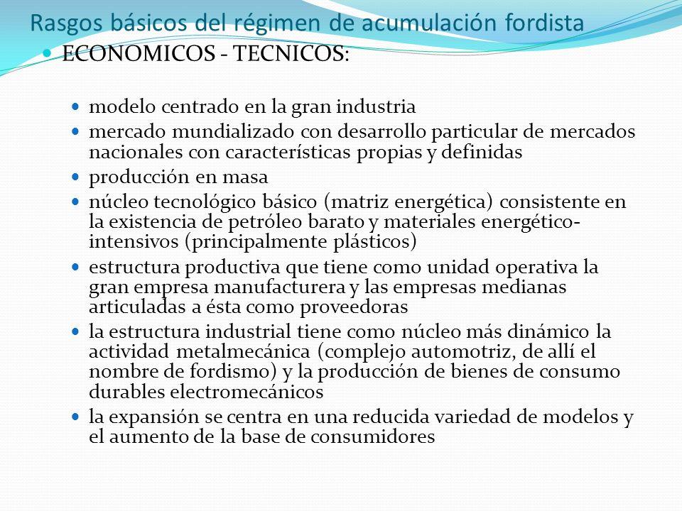 Rasgos básicos del régimen de acumulación fordista ECONOMICOS - TECNICOS: modelo centrado en la gran industria mercado mundializado con desarrollo par