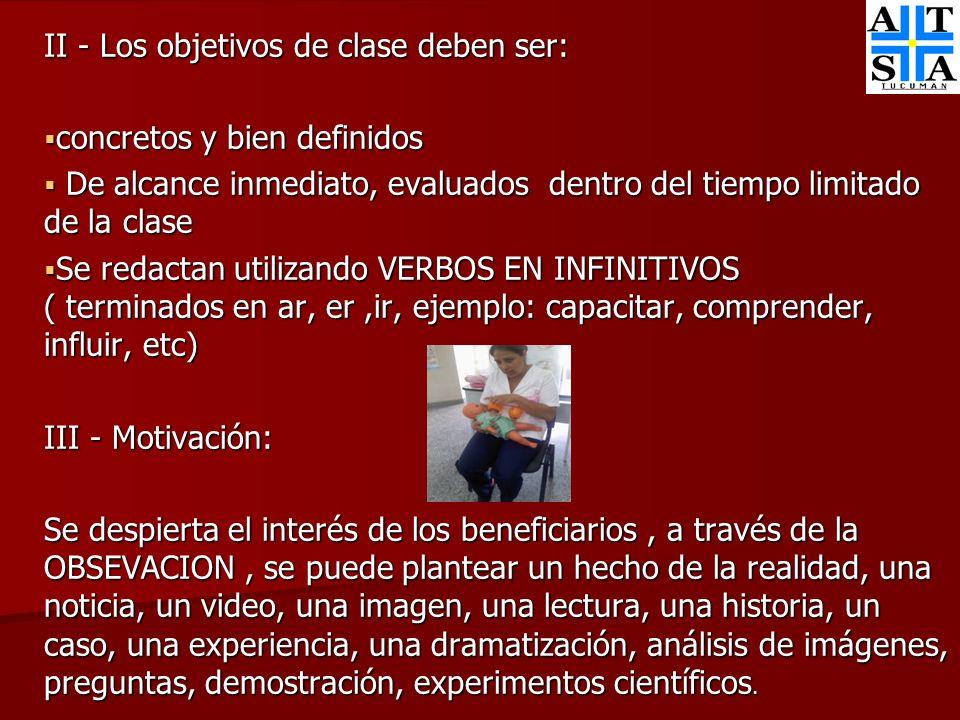 II - Los objetivos de clase deben ser: concretos y bien definidos concretos y bien definidos De alcance inmediato, evaluados dentro del tiempo limitad