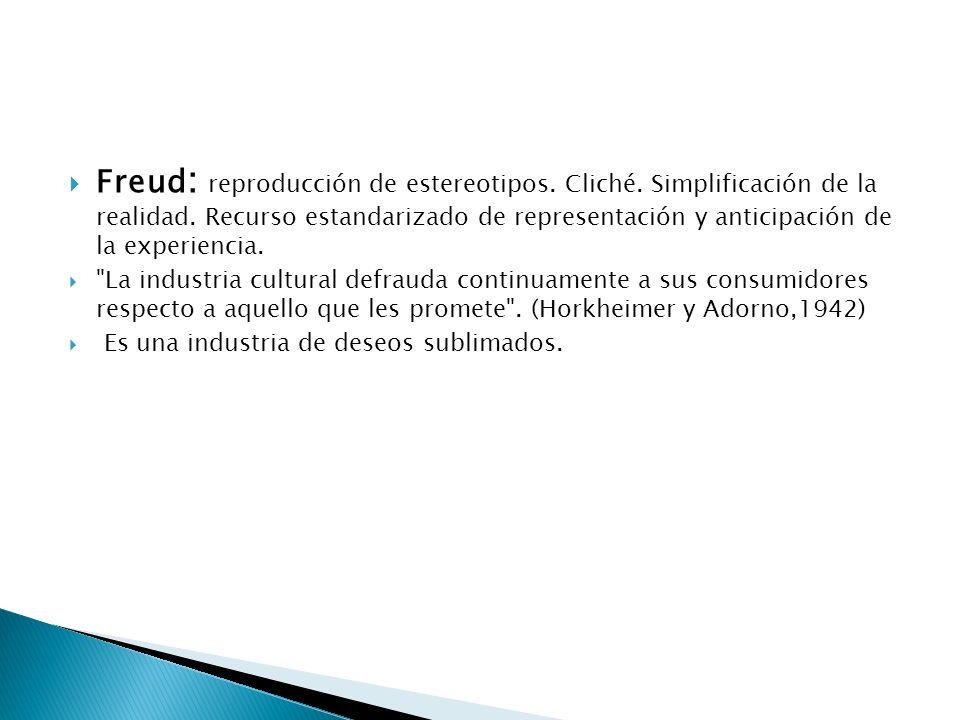 Freud : reproducción de estereotipos. Cliché. Simplificación de la realidad. Recurso estandarizado de representación y anticipación de la experiencia.