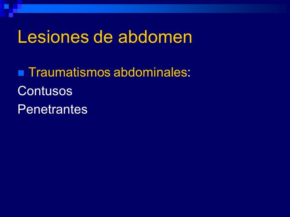 Lesiones de abdomen Traumatismos abdominales: Contusos Penetrantes