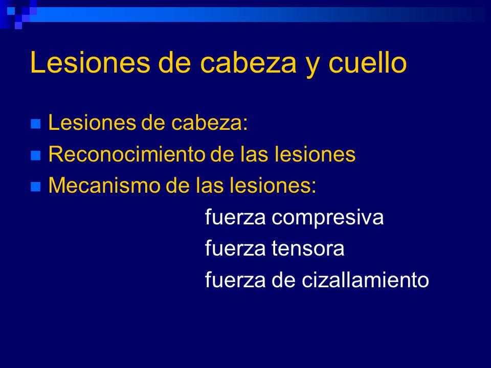 Lesiones de cabeza y cuello Lesiones de cabeza: Reconocimiento de las lesiones Mecanismo de las lesiones: fuerza compresiva fuerza tensora fuerza de c