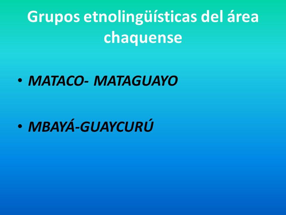 Grupos etnolingüísticas del área chaquense MATACO- MATAGUAYO MBAYÁ-GUAYCURÚ