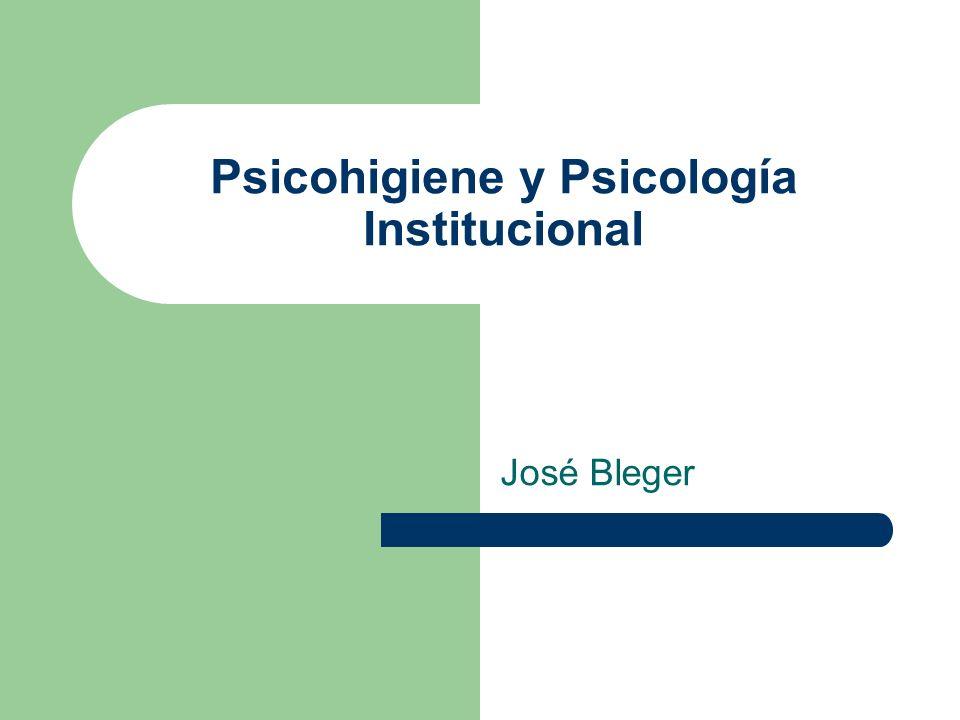 Psicohigiene y Psicología Institucional José Bleger