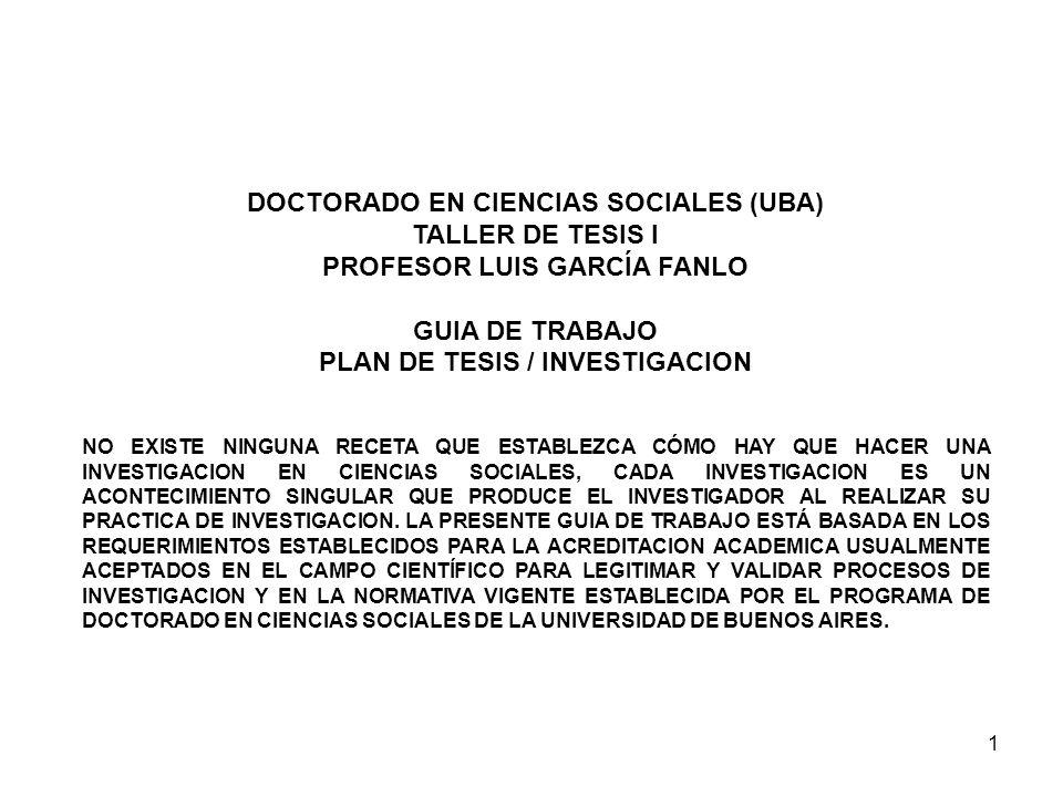 1 DOCTORADO EN CIENCIAS SOCIALES (UBA) TALLER DE TESIS I PROFESOR LUIS GARCÍA FANLO GUIA DE TRABAJO PLAN DE TESIS / INVESTIGACION NO EXISTE NINGUNA RE