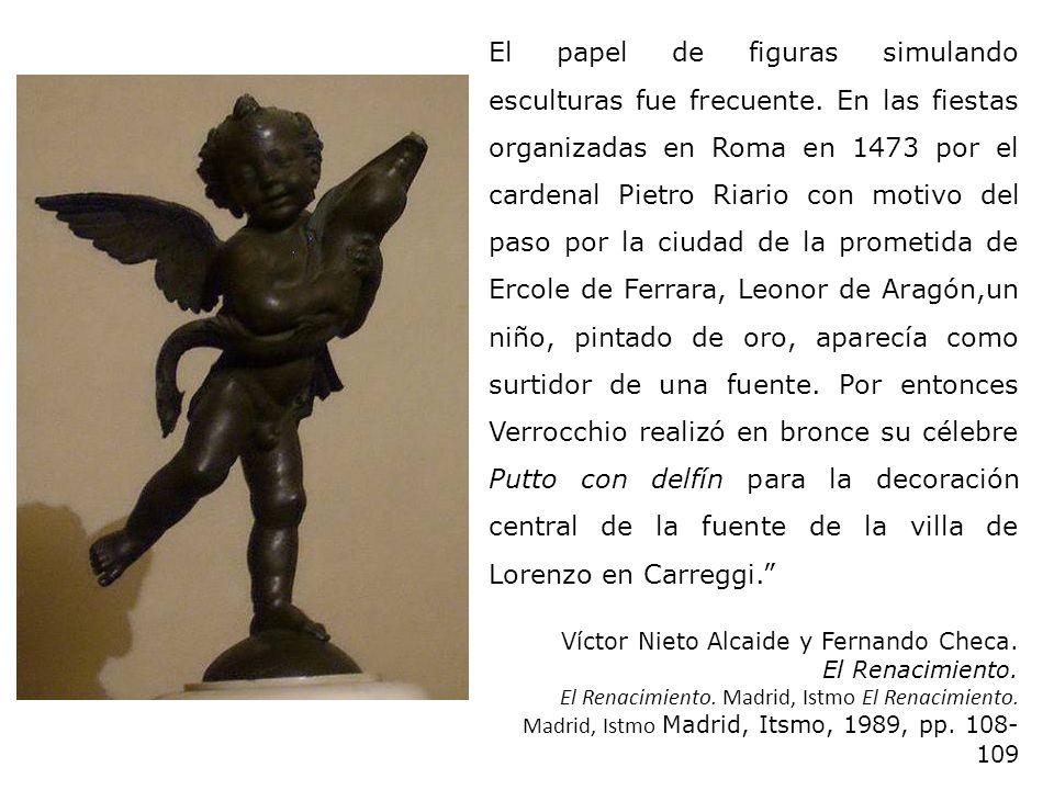 El papel de figuras simulando esculturas fue frecuente. En las fiestas organizadas en Roma en 1473 por el cardenal Pietro Riario con motivo del paso p