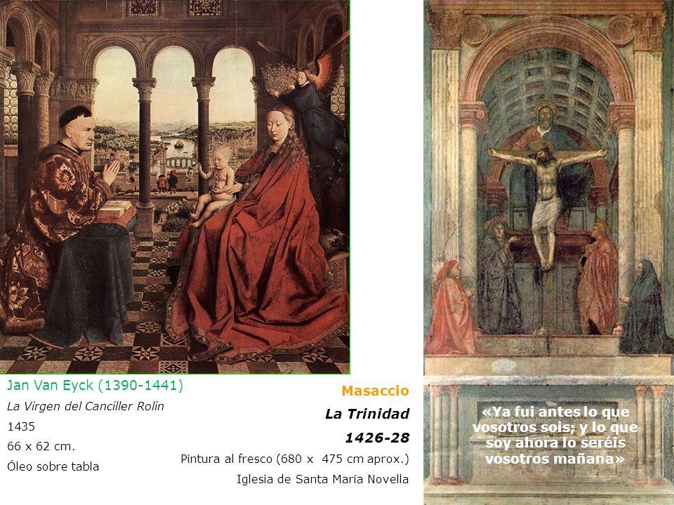 Masaccio La Trinidad 1426-28 Pintura al fresco (680 x 475 cm aprox.) Iglesia de Santa María Novella «Ya fui antes lo que vosotros sois; y lo que soy a