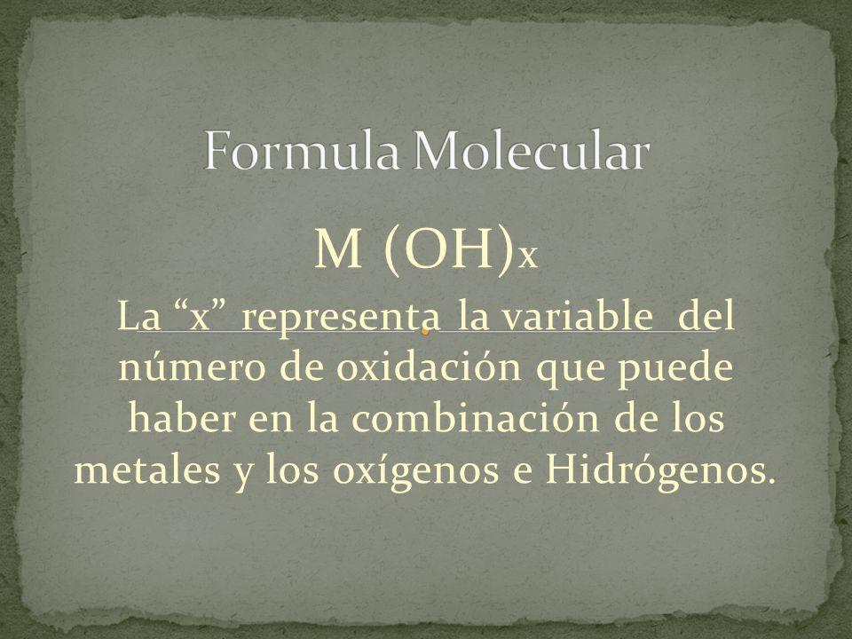 M (OH) x La x representa la variable del número de oxidación que puede haber en la combinación de los metales y los oxígenos e Hidrógenos.