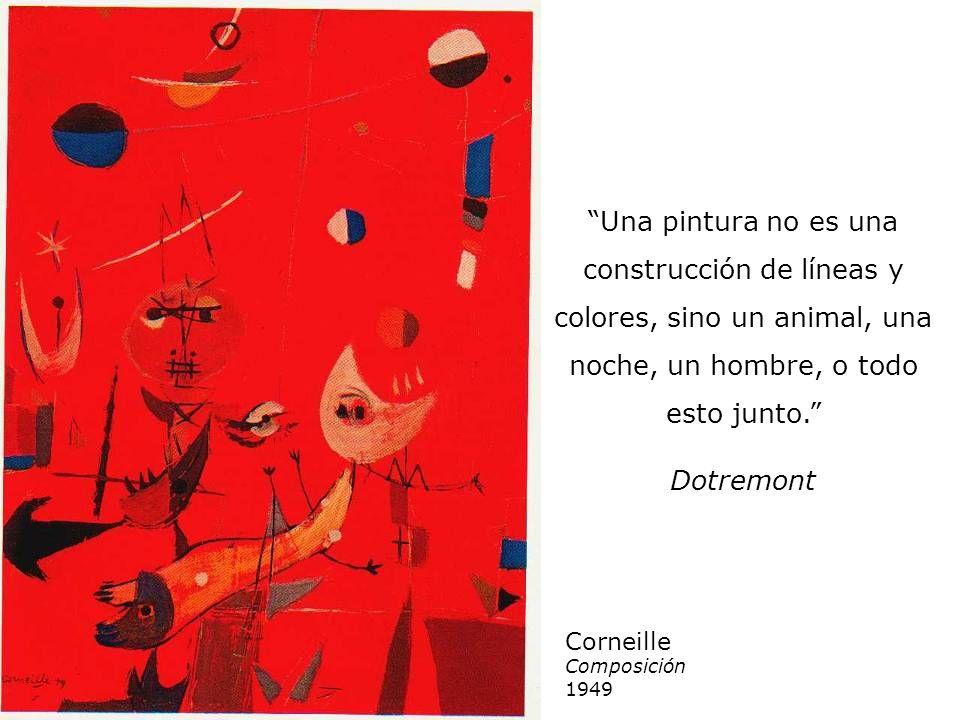 Corneille Composición 1949 Una pintura no es una construcción de líneas y colores, sino un animal, una noche, un hombre, o todo esto junto. Dotremont