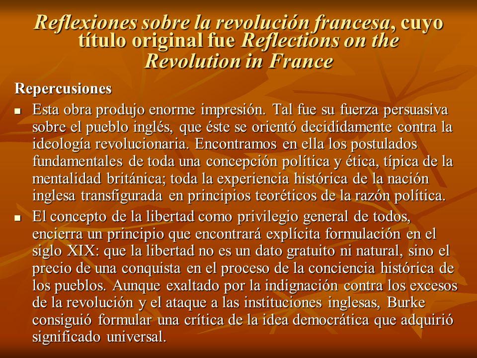 Reflexiones sobre la revolución francesa, cuyo título original fue Reflections on the Revolution in France Repercusiones Esta obra produjo enorme impresión.