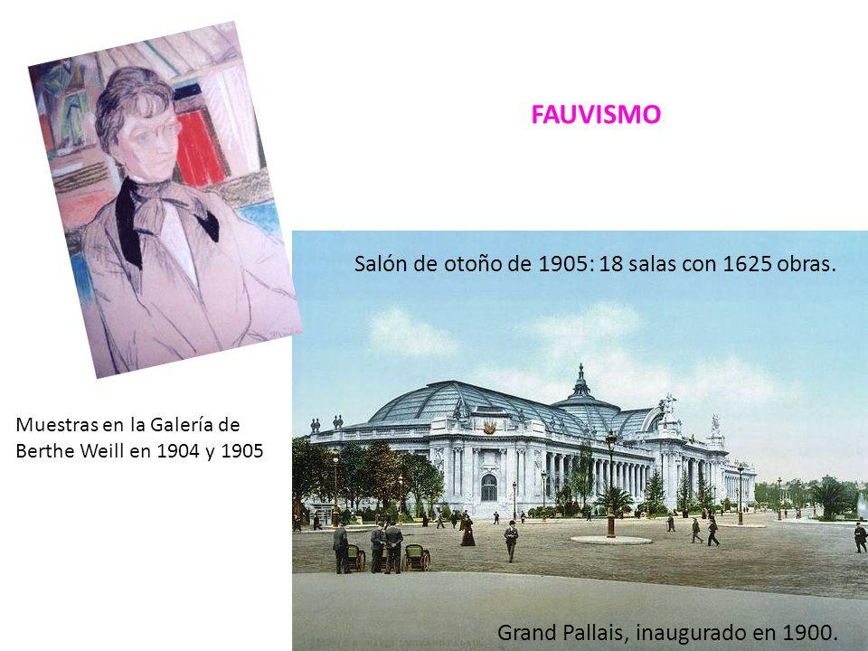 Grand Pallais, inaugurado en 1900. Salón de otoño de 1905: 18 salas con 1625 obras. Muestras en la Galería de Berthe Weill en 1904 y 1905 FAUVISMO