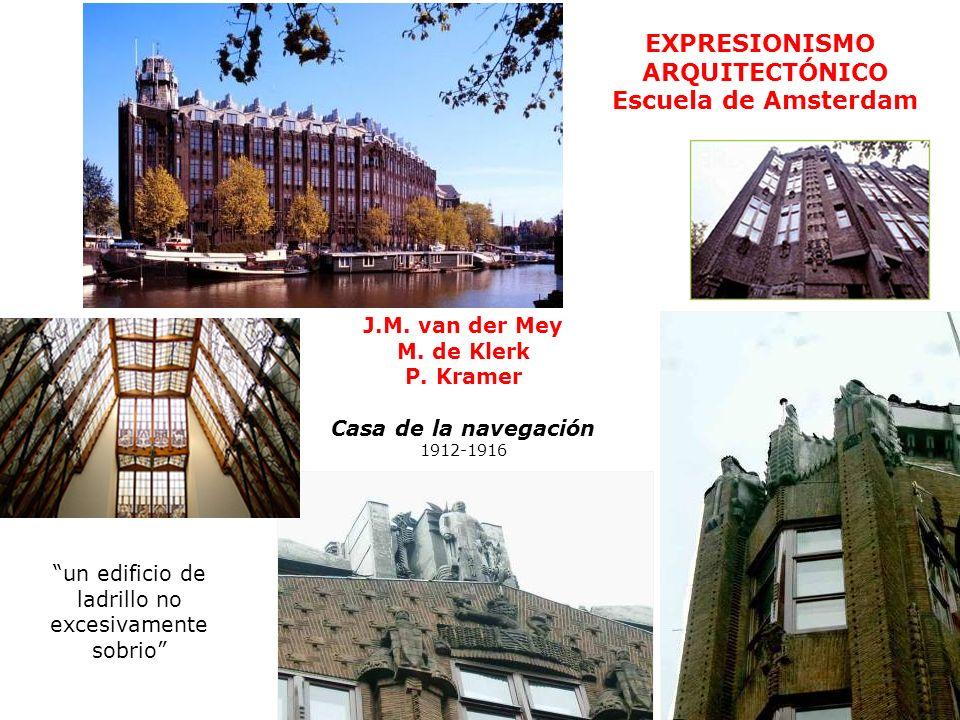 EXPRESIONISMO ARQUITECTÓNICO Escuela de Amsterdam J.M. van der Mey M. de Klerk P. Kramer Casa de la navegación 1912-1916 un edificio de ladrillo no ex