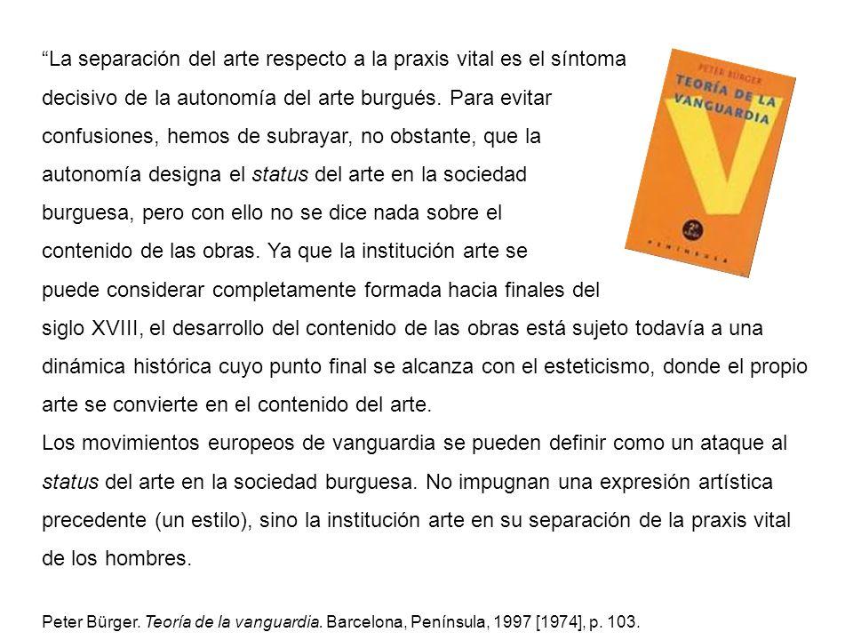 La separación del arte respecto a la praxis vital es el síntoma decisivo de la autonomía del arte burgués. Para evitar confusiones, hemos de subrayar,