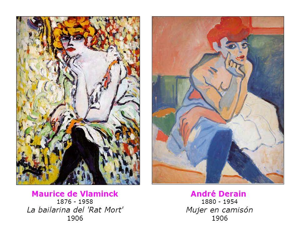 Maurice de Vlaminck 1876 - 1958 La bailarina del 'Rat Mort' 1906 André Derain 1880 - 1954 Mujer en camisón 1906