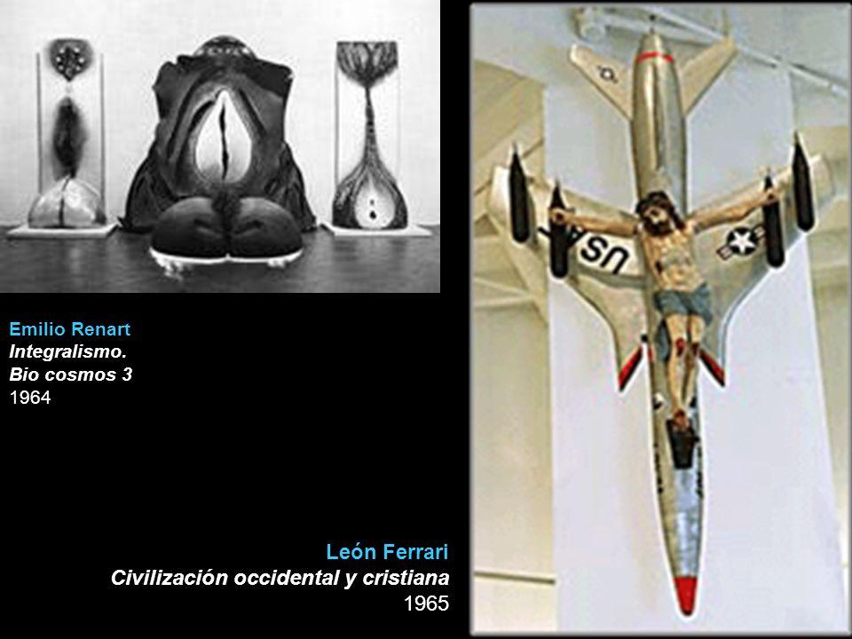 Emilio Renart Integralismo. Bio cosmos 3 1964 León Ferrari Civilización occidental y cristiana 1965