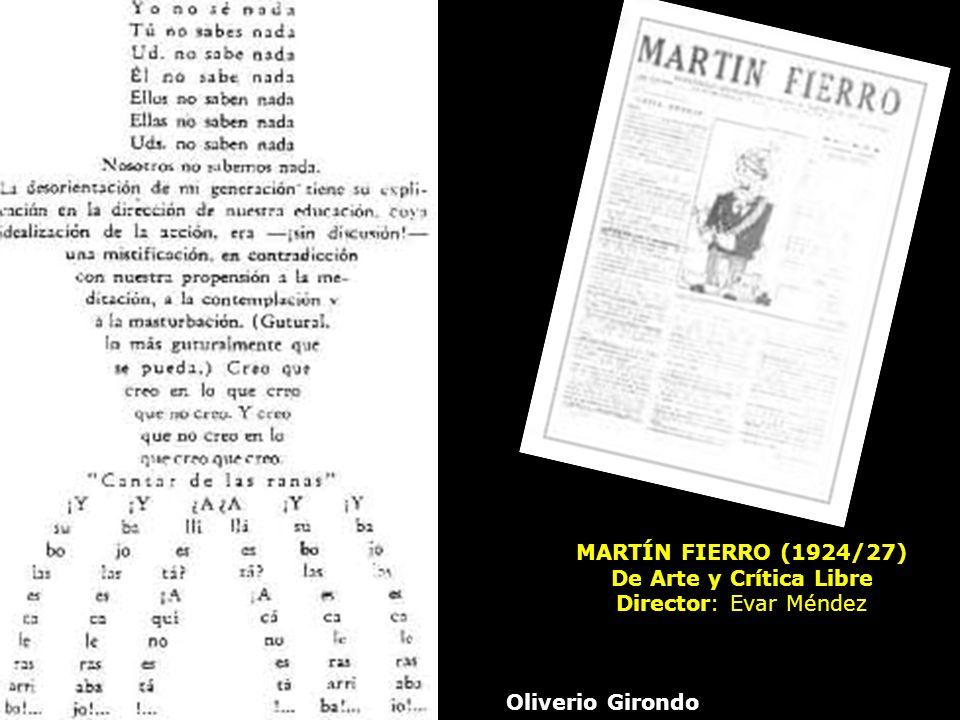 Oliverio Girondo MARTÍN FIERRO (1924/27) De Arte y Crítica Libre Director: Evar Méndez