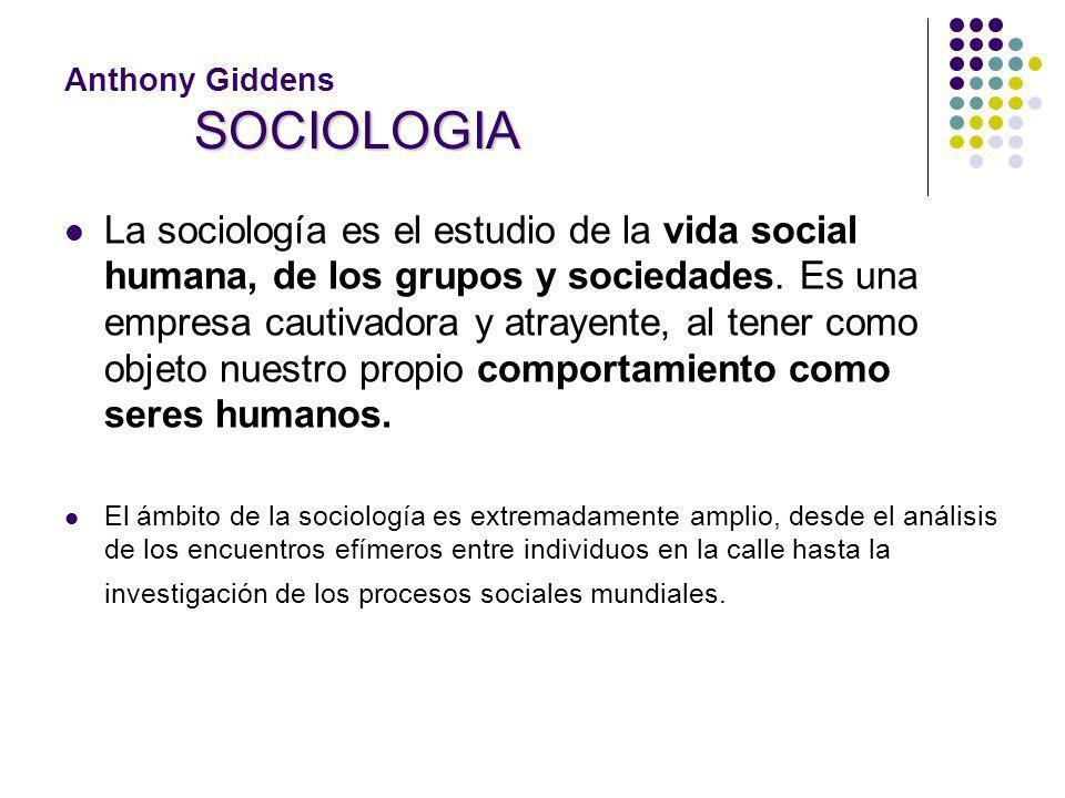 SOCIOLOGIA Anthony Giddens SOCIOLOGIA La sociología es el estudio de la vida social humana, de los grupos y sociedades. Es una empresa cautivadora y a