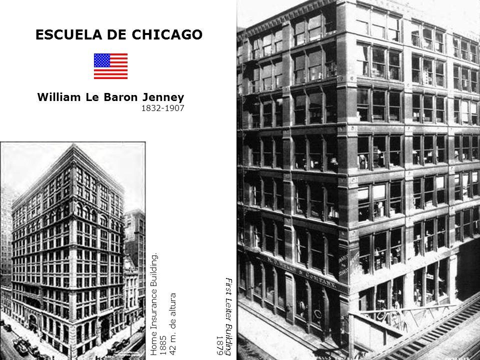 William Le Baron Jenney 1832-1907 ESCUELA DE CHICAGO Home Insurance Building. 1885 42 m. de altura First Leiter Building 1879