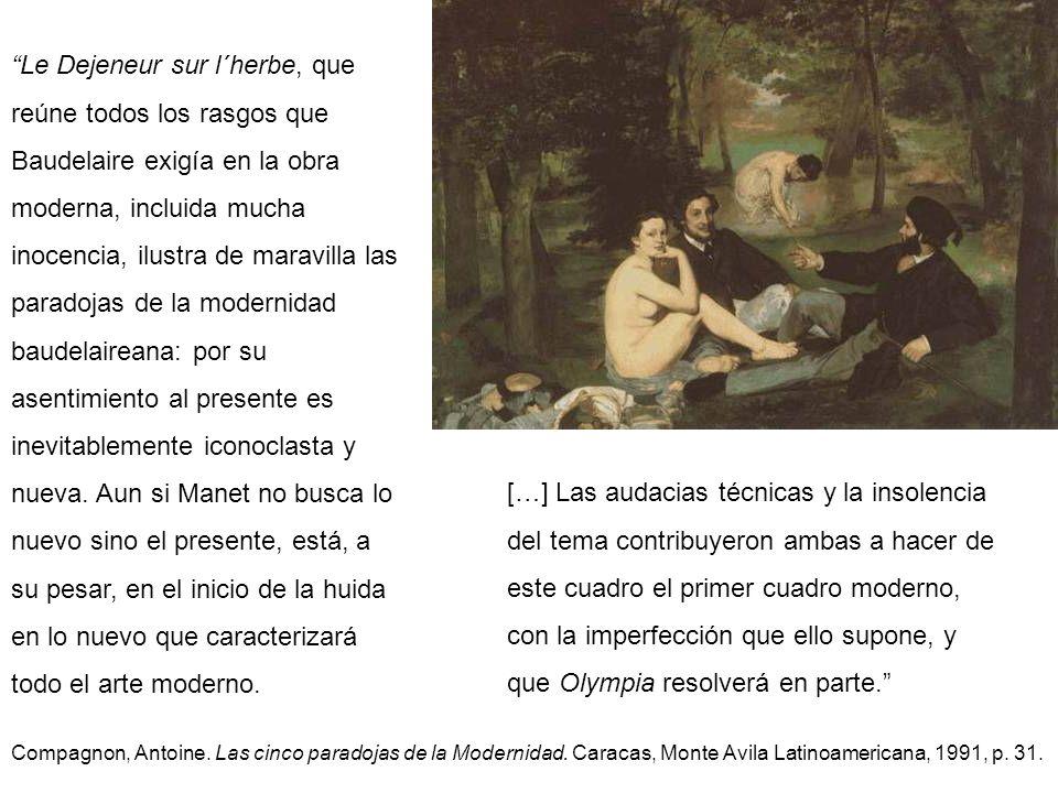 Le Dejeneur sur l´herbe, que reúne todos los rasgos que Baudelaire exigía en la obra moderna, incluida mucha inocencia, ilustra de maravilla las parad