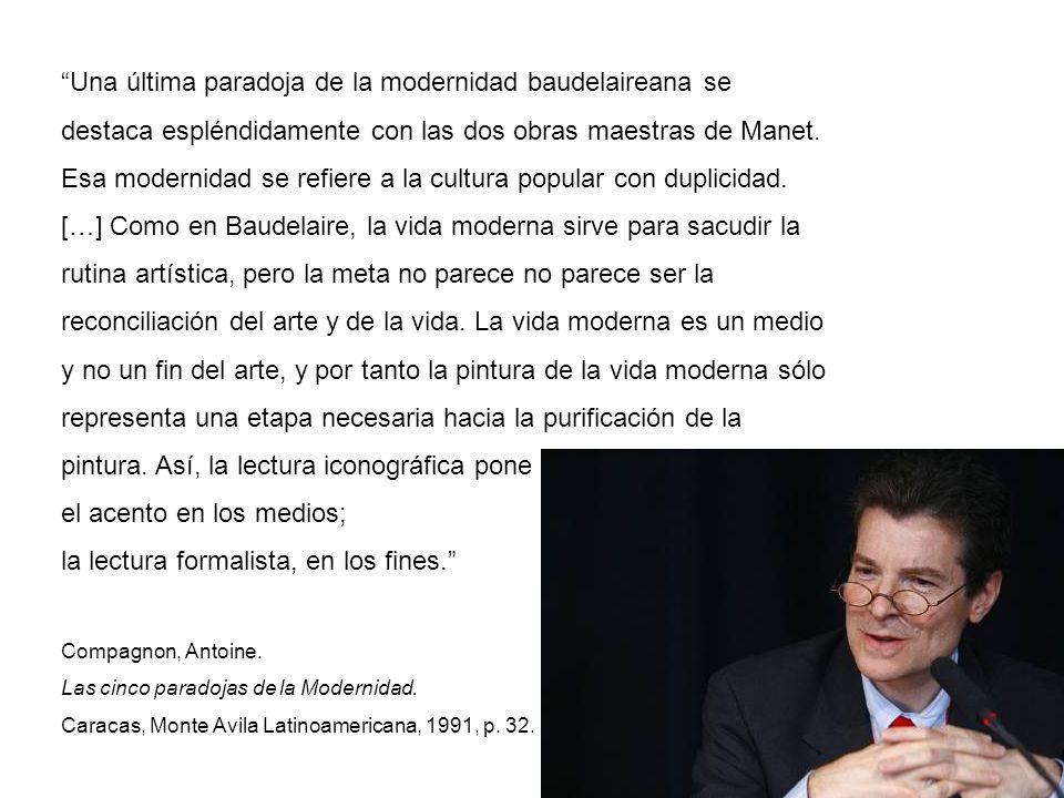 Una última paradoja de la modernidad baudelaireana se destaca espléndidamente con las dos obras maestras de Manet. Esa modernidad se refiere a la cult