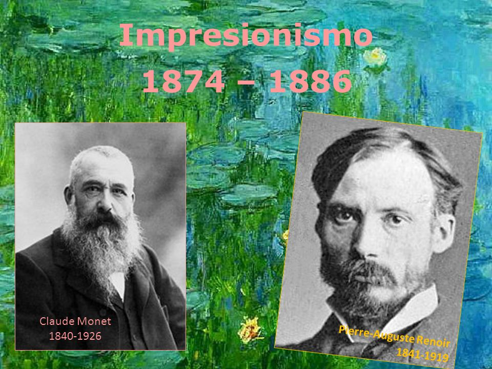 Impresionismo 1874 – 1886 Claude Monet 1840-1926 Pierre-Auguste Renoir 1841-1919