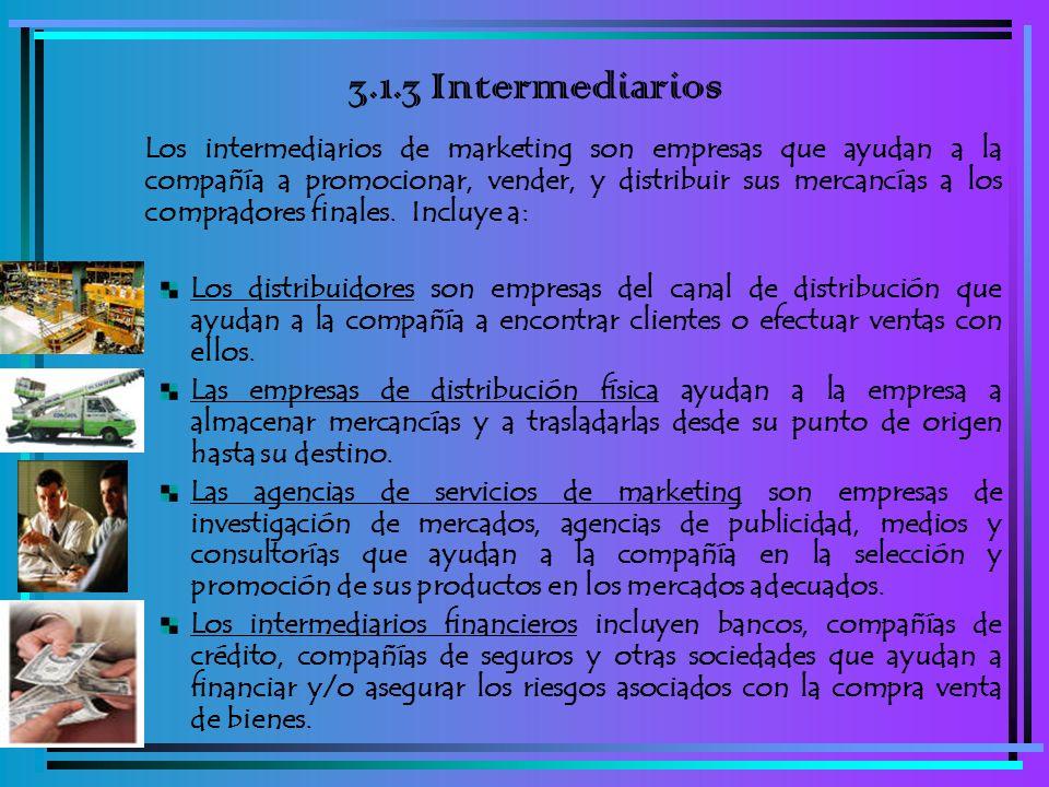3.1.3 Intermediarios Los intermediarios de marketing son empresas que ayudan a la compañía a promocionar, vender, y distribuir sus mercancías a los co