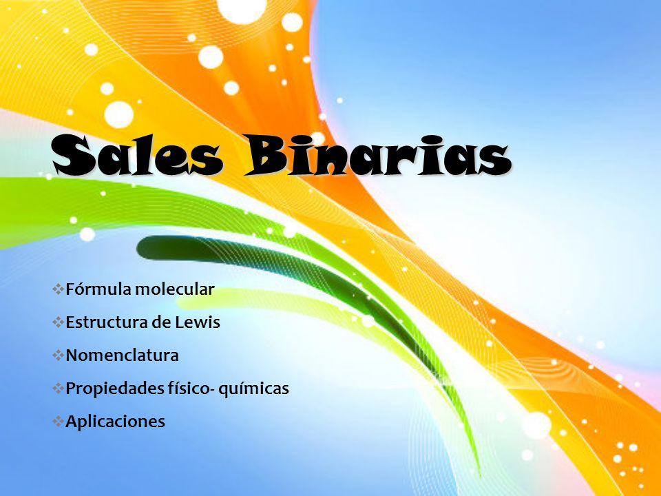 Sales Binarias Fórmula molecular Estructura de Lewis Nomenclatura Propiedades físico- químicas Aplicaciones