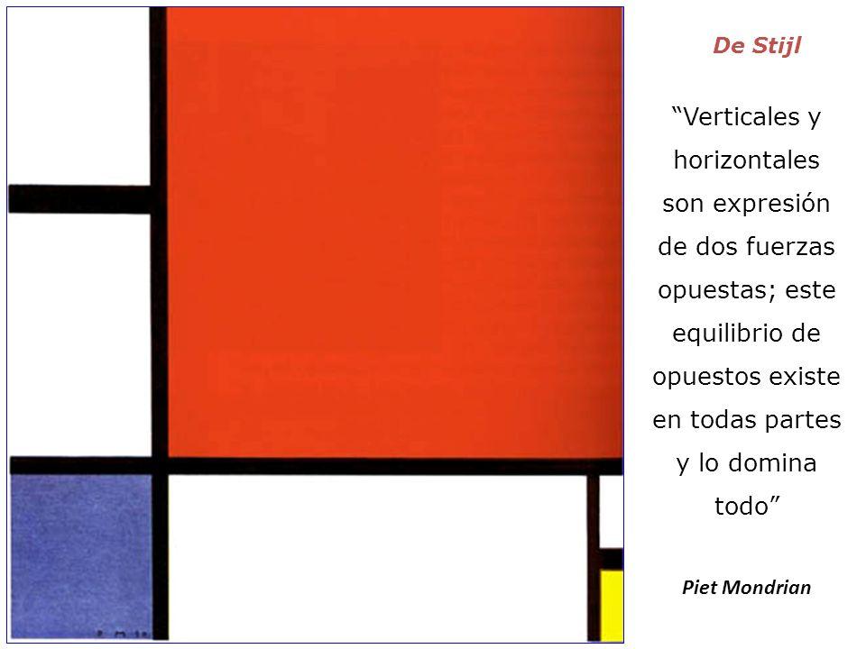 De Stijl Verticales y horizontales son expresión de dos fuerzas opuestas; este equilibrio de opuestos existe en todas partes y lo domina todo Piet Mon