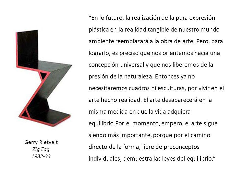 Gerry Rietvelt Zig Zag 1932-33 En lo futuro, la realización de la pura expresión plástica en la realidad tangible de nuestro mundo ambiente reemplazar
