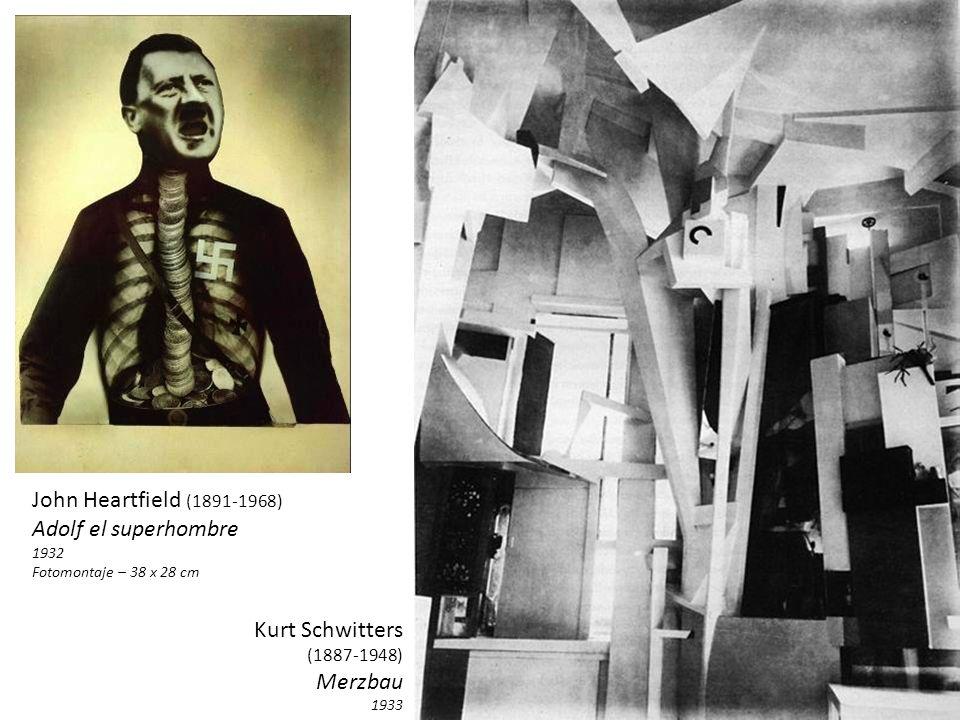 John Heartfield (1891-1968) Adolf el superhombre 1932 Fotomontaje – 38 x 28 cm Kurt Schwitters (1887-1948) Merzbau 1933