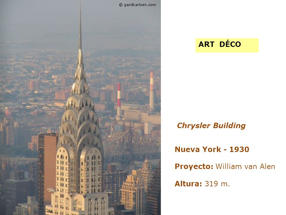 Chrysler Building Nueva York - 1930 Proyecto: William van Alen Altura: 319 m. ART DÉCO