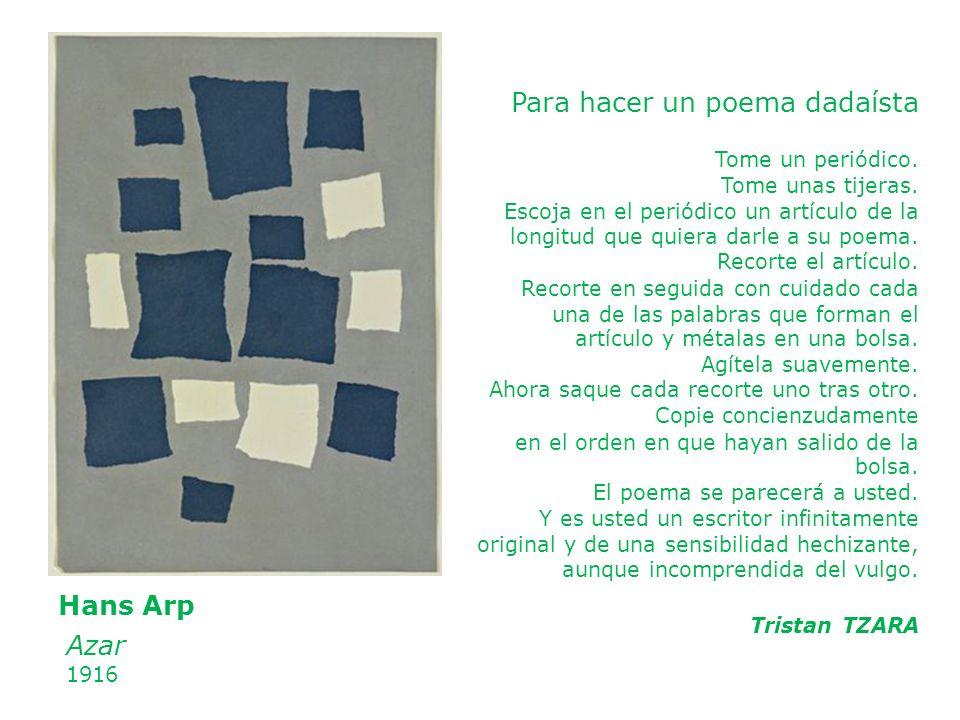 Azar 1916 Hans Arp Para hacer un poema dadaísta Tome un periódico. Tome unas tijeras. Escoja en el periódico un artículo de la longitud que quiera dar