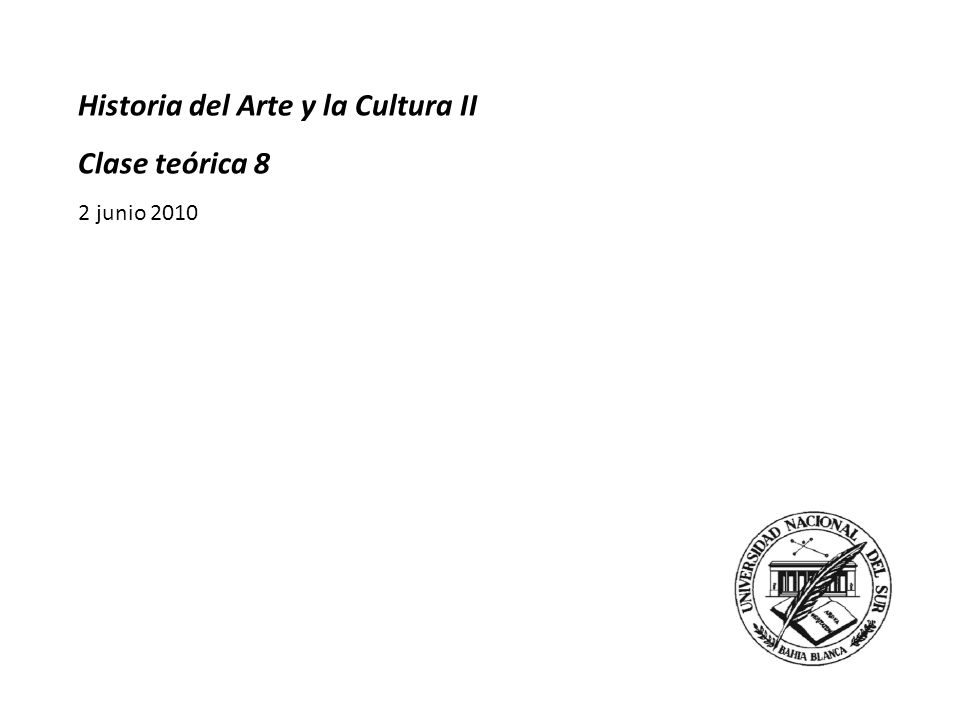 Historia del Arte y la Cultura II Clase teórica 8 2 junio 2010