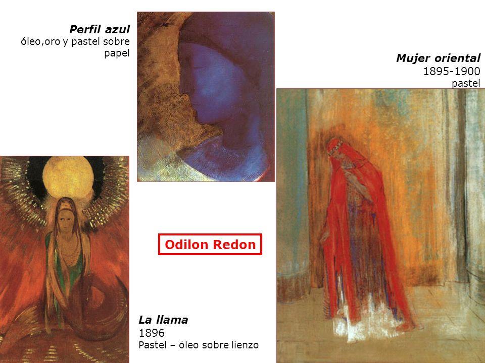 Odilon Redon Perfil azul óleo,oro y pastel sobre papel Mujer oriental 1895-1900 pastel La llama 1896 Pastel – óleo sobre lienzo