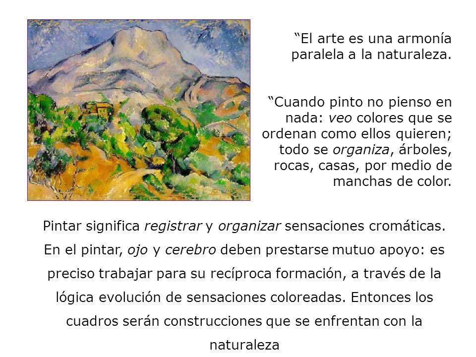 El arte es una armonía paralela a la naturaleza. Cuando pinto no pienso en nada: veo colores que se ordenan como ellos quieren; todo se organiza, árbo