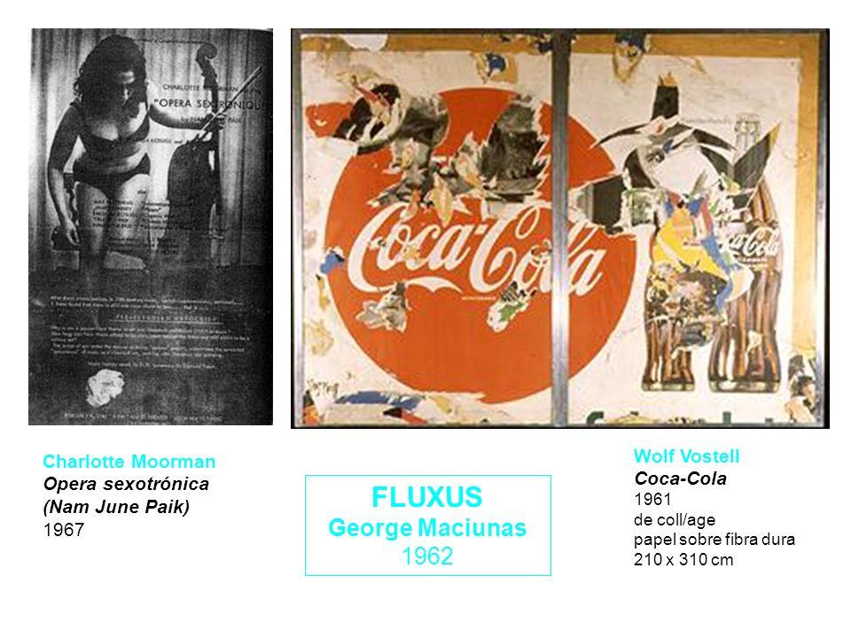 Wolf Vostell Coca-Cola 1961 de coll/age papel sobre fibra dura 210 x 310 cm Charlotte Moorman Opera sexotrónica (Nam June Paik) 1967 FLUXUS George Mac