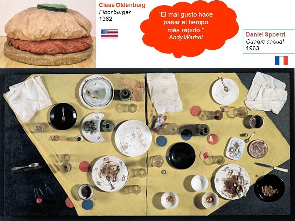 Claes Oldenburg Floor burger 1962 Daniel Spoerri Cuadro casual 1963 El mal gusto hace pasar el tiempo más rápido. Andy Warhol