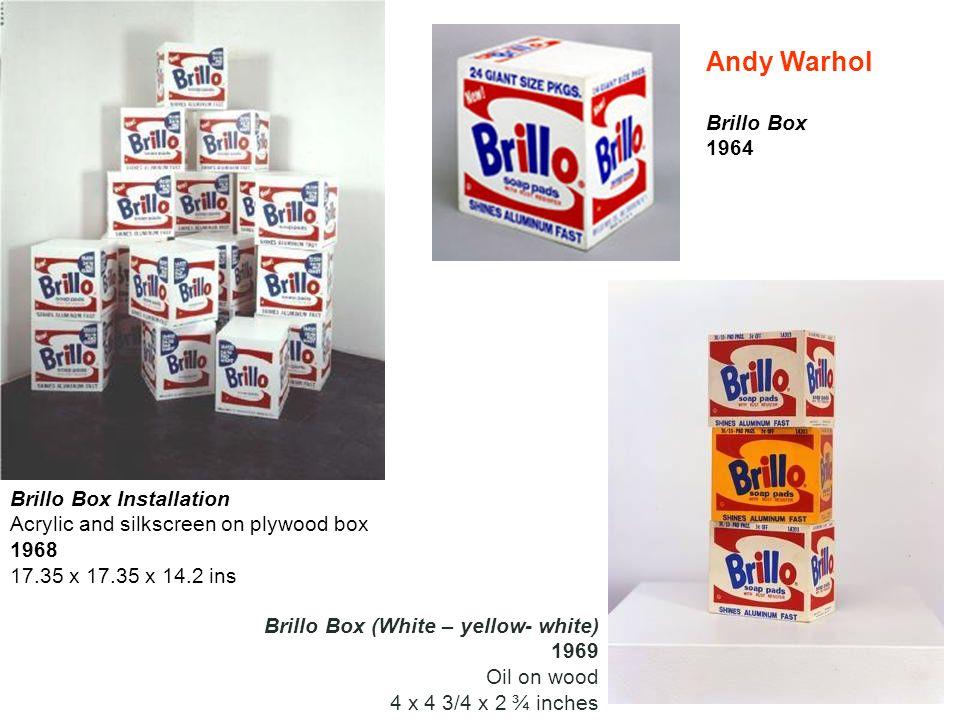 Brillo Box 1964 Brillo Box (White – yellow- white) 1969 Oil on wood 4 x 4 3/4 x 2 ¾ inches Brillo Box Installation Acrylic and silkscreen on plywood b