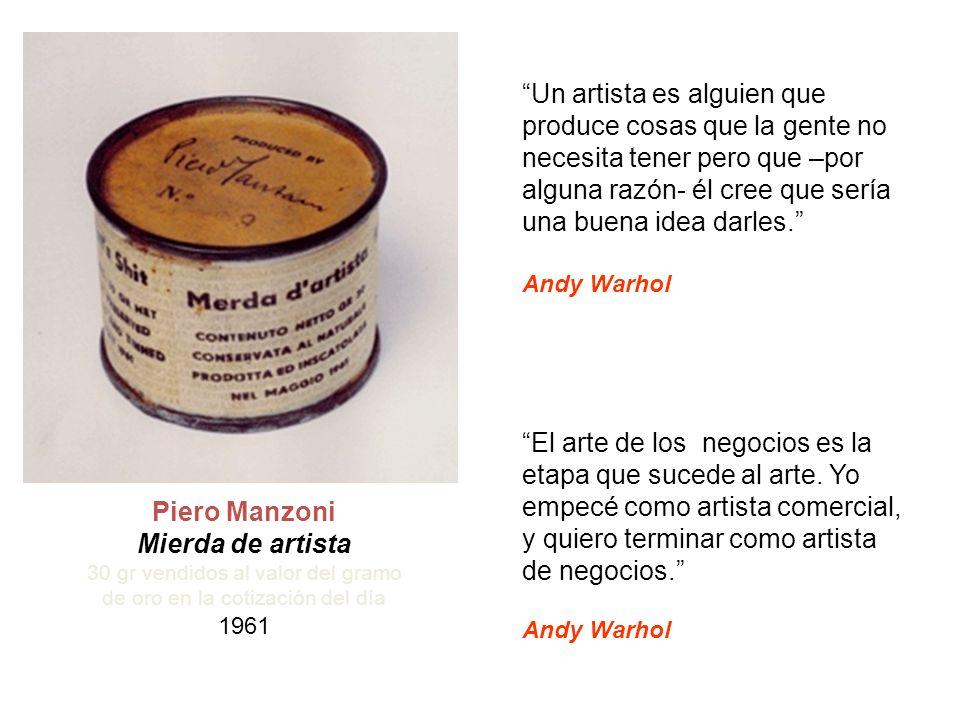 Piero Manzoni Mierda de artista 30 gr vendidos al valor del gramo de oro en la cotización del día 1961 Un artista es alguien que produce cosas que la