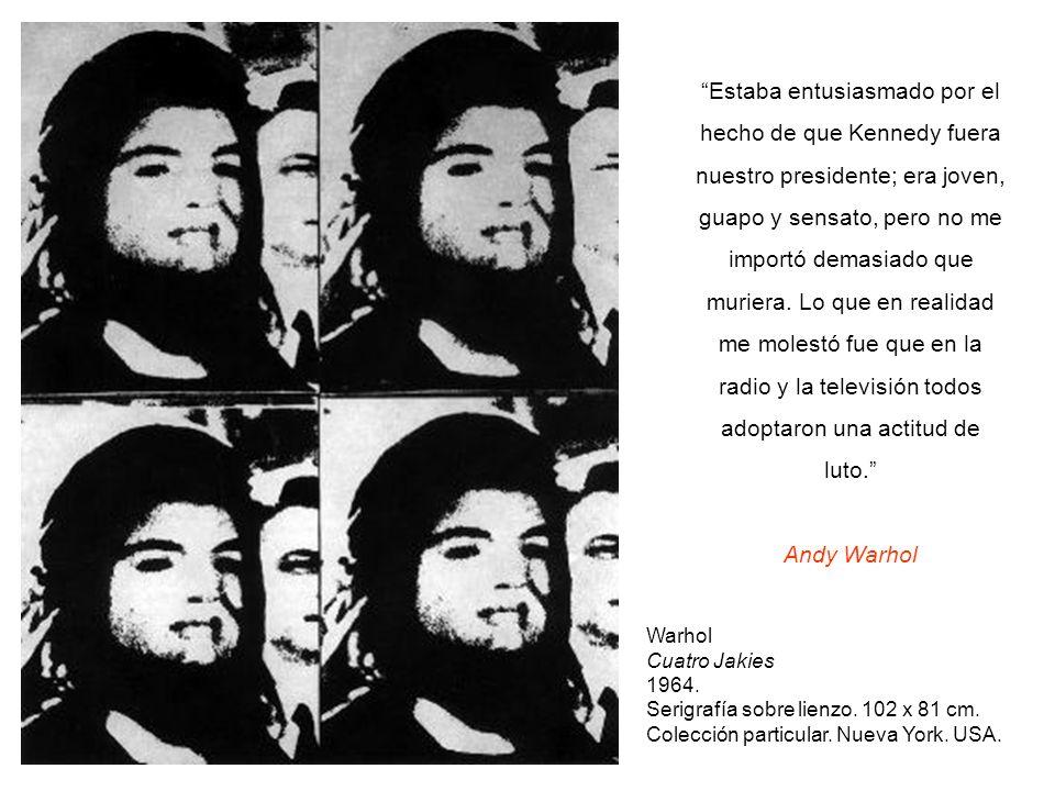 Warhol Cuatro Jakies 1964. Serigrafía sobre lienzo. 102 x 81 cm. Colección particular. Nueva York. USA. Estaba entusiasmado por el hecho de que Kenned