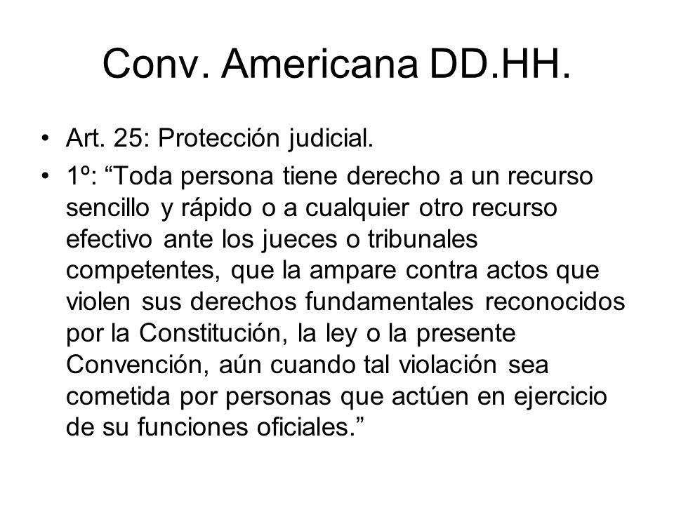 Conv. Americana DD.HH. Art. 25: Protección judicial. 1º: Toda persona tiene derecho a un recurso sencillo y rápido o a cualquier otro recurso efectivo