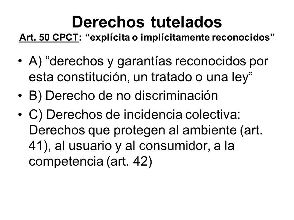 Derechos tutelados Art. 50 CPCT: explícita o implícitamente reconocidos A) derechos y garantías reconocidos por esta constitución, un tratado o una le