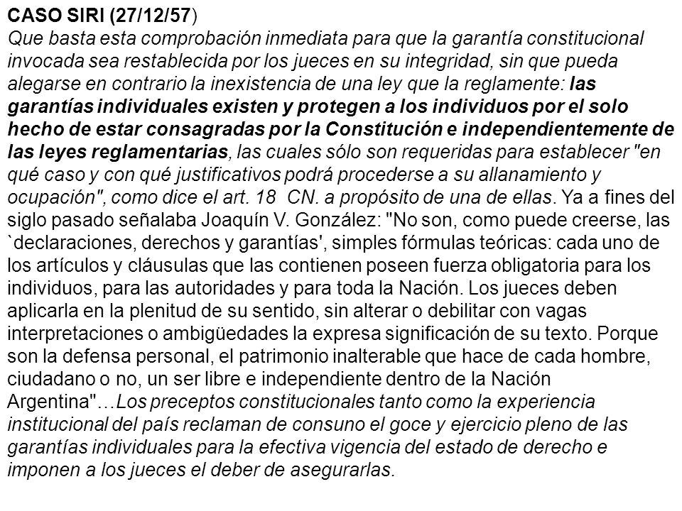CASO SIRI (27/12/57) Que basta esta comprobación inmediata para que la garantía constitucional invocada sea restablecida por los jueces en su integrid