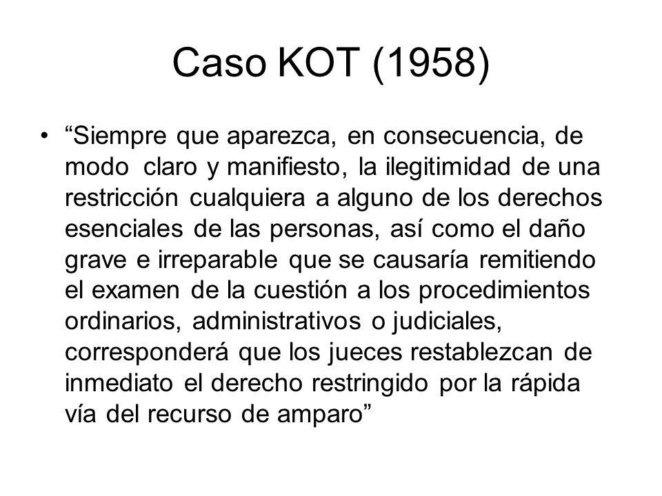 Caso KOT (1958) Siempre que aparezca, en consecuencia, de modo claro y manifiesto, la ilegitimidad de una restricción cualquiera a alguno de los derec