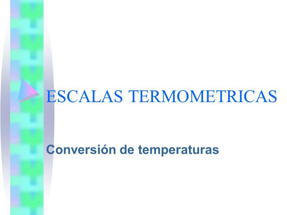 ESCALAS TERMOMETRICAS Las principales escalas termométricas son tres: Escala Fahrenheit.