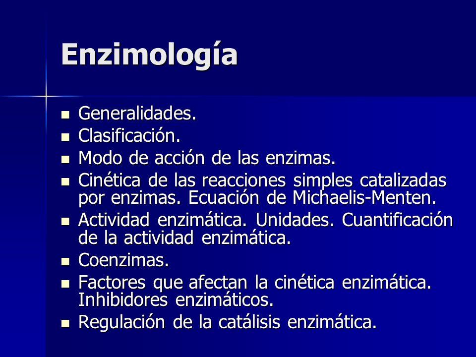 Enzimología Generalidades. Generalidades. Clasificación. Clasificación. Modo de acción de las enzimas. Modo de acción de las enzimas. Cinética de las