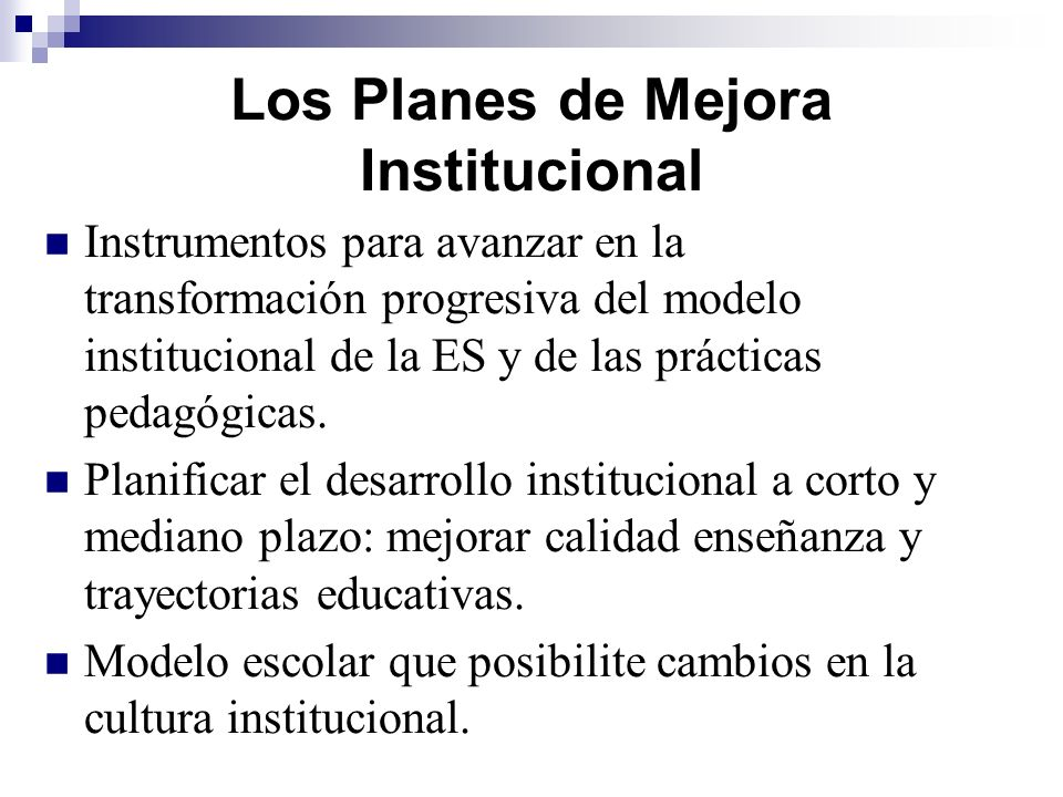Los Planes de Mejora Institucional Instrumentos para avanzar en la transformación progresiva del modelo institucional de la ES y de las prácticas peda