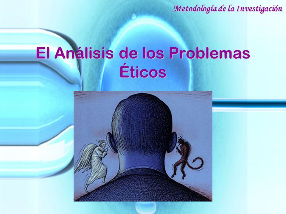 El Análisis de los Problemas Éticos Metodología de la Investigación